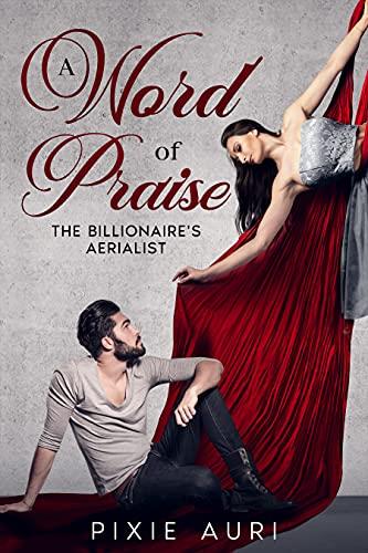 A Word of Praise: The Billionaire's Aerialist Pixie Auri