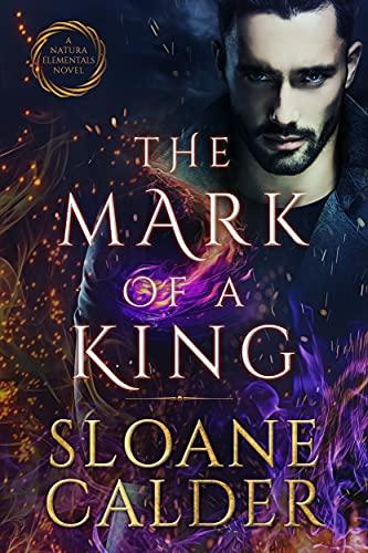 The Mark of a King: (Natura Elementals 3) A fated mates vampire paranormal romance Sloane Calder