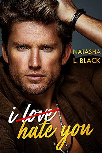 I Hate You (Rockford Falls Romance) Natasha L. Black
