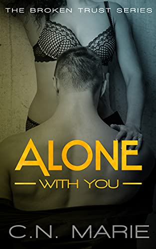 Alone With You: The Broken Trust Series #1 C.N. Marie
