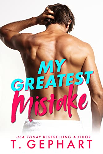 My Greatest Mistake (Crazy In Love Book 1) T Gephart