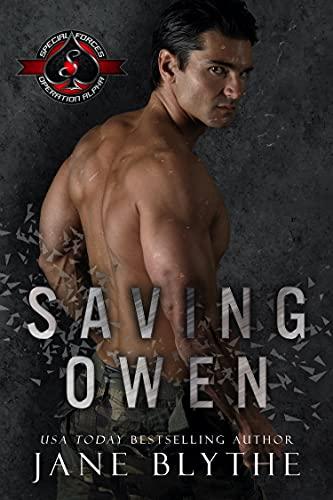 Saving Owen (Special Forces: Operation Alpha) (Saving SEALs Book 3) Jane Blythe and Operation Alpha