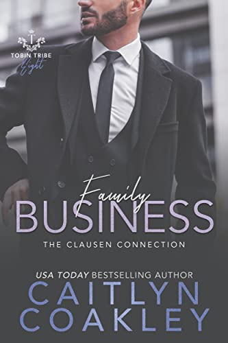 Family Business: The Clausen Connection (Tobin Tribe Book 8) Caitlyn Coakley