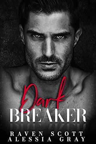 Dark Breaker: A Dark Mafia Romance (Dark Ever After Book 2) Raven Scott and Alessia Gray