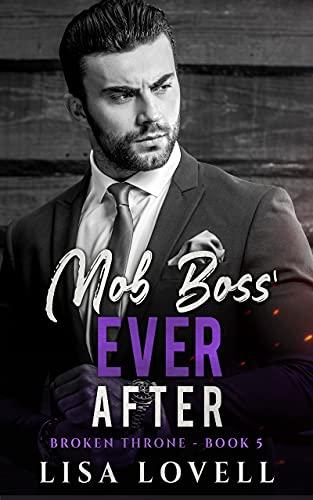 Mob Boss' Ever After: A Dark Mafia Billionaire Romance (Broken Throne Book 5) Lisa Lovell