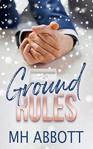 Ground Rules: A Friends to Lovers Marriage of Convenience Romance MH Abbott