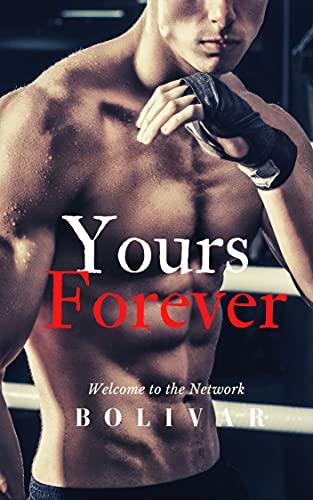 Yours Forever: The Forever Duet Book 1 (In The Network Series) Bolivar Nakhasenh