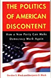 The Politics of American Discontent: How a New Party Can Make Democracy Work Again