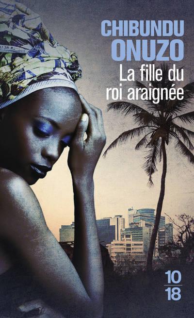 Livre: La fille du roi araignée, Onuzo, Chibundu, 10-18, Littérature ...