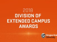 "An orange background with white text that reads ""2018 Division of Extended Campus awards."" The Oregon State University logo is in the bottom-right corner."
