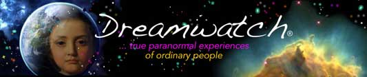 Dreamwatch, true paranormal experiences of ordinary people