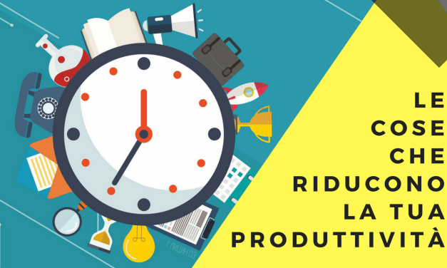 Le cose che riducono la tua produttività