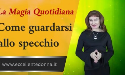 La Magia quotidiana – Come guardarsi allo specchio
