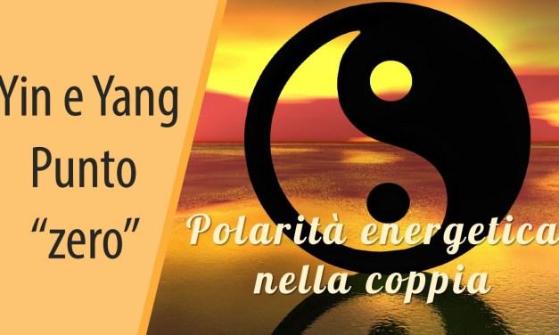 """Yin e Yang. Punto """"zero"""". Polarità energetica nella coppia"""