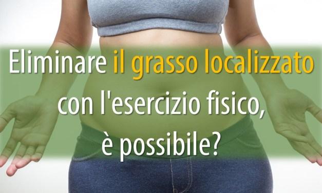 Eliminare il grasso localizzato con l'esercizio fisico, è possibile?