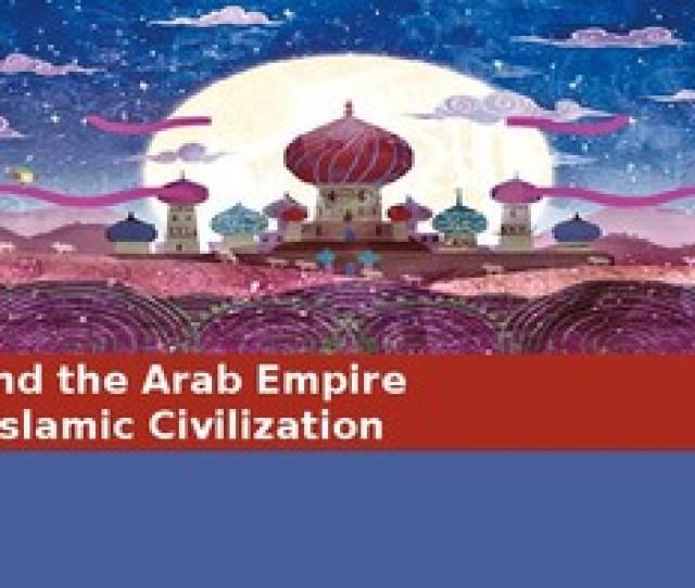 Ch   Islamic Civilization Islam The Arab Empire World History Mcgraw Hill