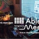 """新入生歓迎!トラックメイキング初心者向け企画  4.21(Fri) Ableton Meetup Tokyo Vol.12 """"For Beginners"""" Special開催"""