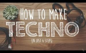 HOW TO MAKE TECHNO