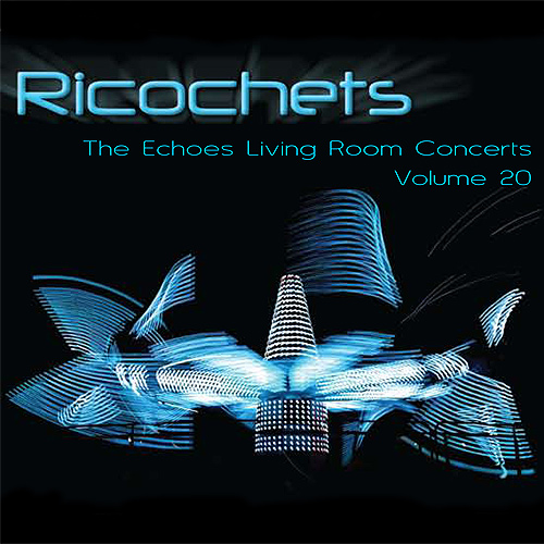 Ricochets: Echoes Living Room Concerts Volume 20