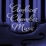 Ambient Chamber Music