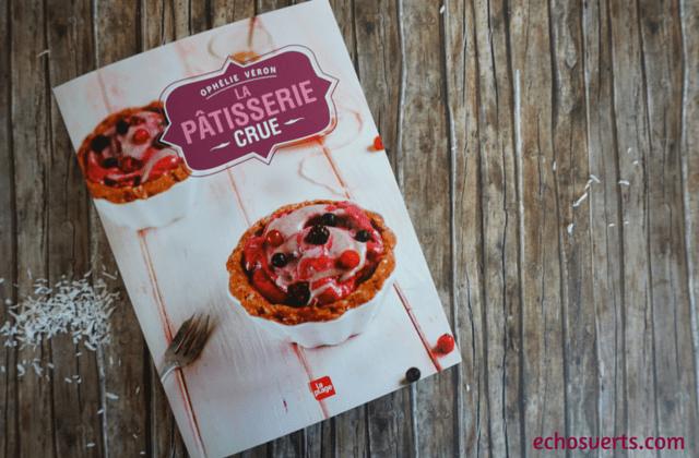 La pâtisserie crue Ophélie Véron couverture echosverts.com