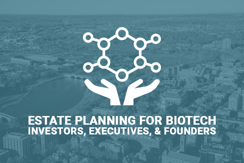 Estate Planning For Biotech Investors & Founders