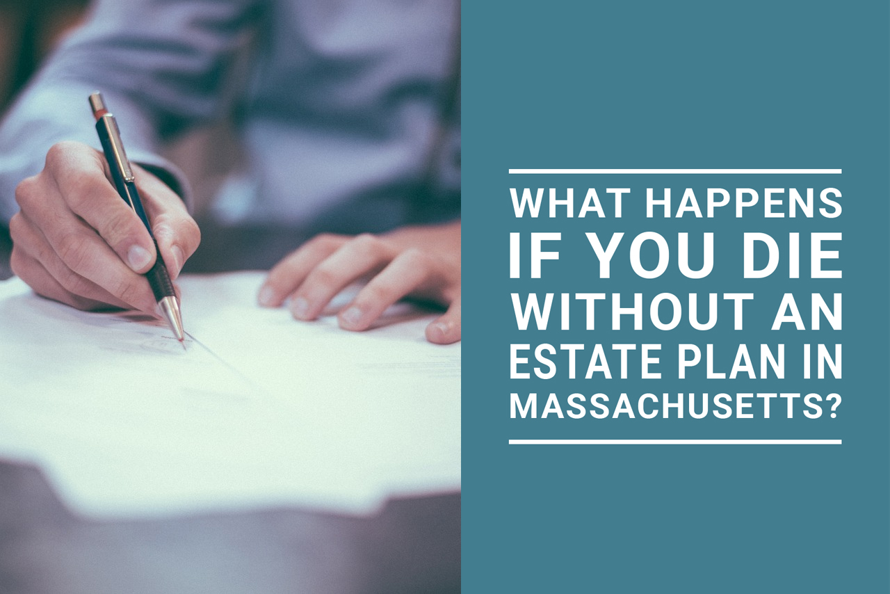 die without an estate plan Massachusetts