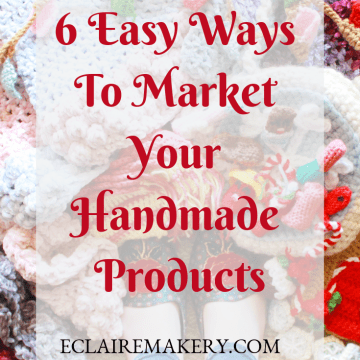 6 Easy Ways to Market Your Handmade Products by ECLAIREMAKERY.COM
