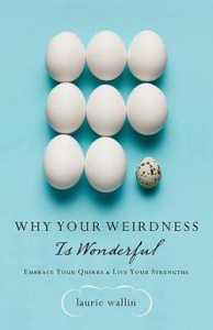 Why Your Weirdness is Wonderful