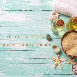 Eclectic Chic's Top 10 Favorite Winter Beauty Products