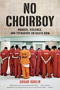 No Choirboy: Murder, Violence, and Teenagers on Death Row by Susan Kuklin