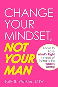 Change Your Mindset Not Your Man by Sally B. Watkins