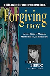 Forgiving Troy: A True Story of Murder, Mental Illness, and Recovery by Thom Bierdz