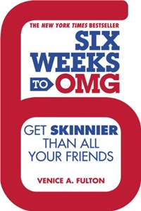 Six Weeks to OMG: Get Skinnier Than All Your Friends by Venice A. Fulton