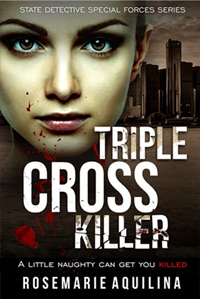 Triple Cross Killer (State Detective Special Forces #1) by Rosemarie Aquilina