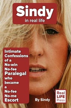 Sindy in Real Life: Intimate Confessions of a No-win No-fee Paralegal who became a No-fee No-me Escort by Sindy