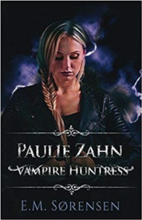 Paulie Zahn Vampire Huntress (The Purloined Pint Series Book 2) by E.M. Sørensen
