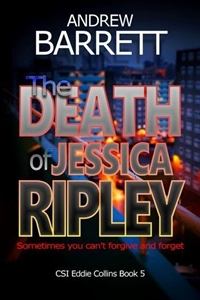 The Death of Jessica Ripley (CSI Eddie Collins Book 5) by Andrew Barrett