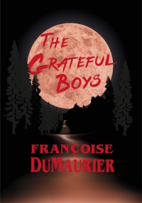 The Grateful Boys by Françoise DuMaurier