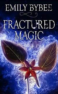 Fractured Magic (Unstable Magic Book 1) by Emily Bybee