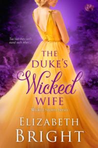 The Duke's Wicked Wife (Wicked Secrets #4) by Elizabeth Bright