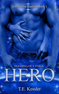 Holding Out For a Hero (Jelvia: Not Human Book 1) by T. E Kessler