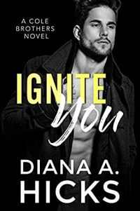 Ignite You (Cole Brothers, #1) by Diana A. Hicks