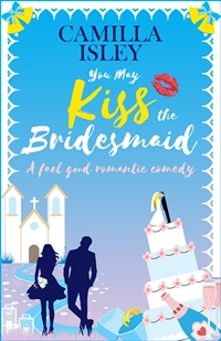 You May Kiss the Bridesmaid (First Comes Love #6) by Camilly Isley
