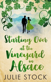 Starting Over at the Vineyard in Alsace (Domaine des Montagnes, #2) by Julie Stock