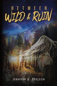 Between Wild & Ruin by Jennifer G. Edelson
