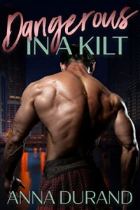 Dangerous in a Kilt (Hot Scots Book 1) by Anna Durand