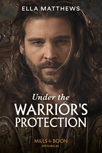 Under the Warrior's Protection (The House of Leofric #2) by Ella Matthews