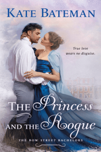 The Princess and the Rogue (The Bow Street Bachelors, #3) by Kate Bateman