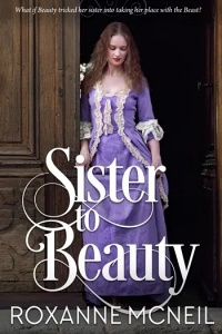 Sister to Beauty (Sweet Historical Fairy Tales #1) by Roxanne McNeil